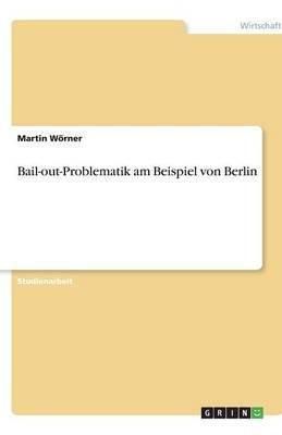 Bail-Out-Problematik Am Beispiel Von Berlin (German, Paperback): Martin Worner