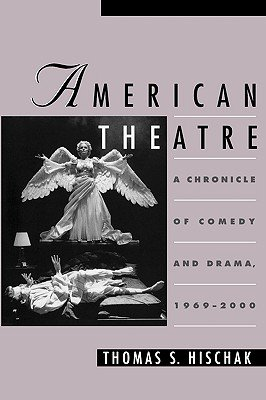 The American Theatre - A Chronicle of Comedy and Drama, 1969-2000 (Hardcover): Thomas S. Hischak