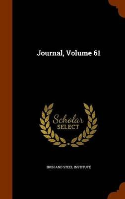 Journal, Volume 61 (Hardcover): Iron And Steel Institute