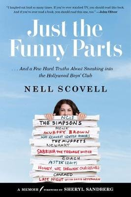 Just the Funny Parts - ... And a Few Hard Truths About Sneaking into the Hollywood Boys' Club (Paperback): Nell Scovell