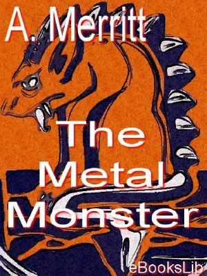 The Metal Monster (Electronic book text): A. Merritt