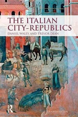 The Italian City Republics (Electronic book text, 4th edition): Daniel Philip Waley, Trevor Dean