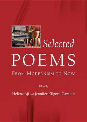 Selected Poems: From Modernism to Now (Electronic book text): Haji, Jennifer Kilgore-Caradec