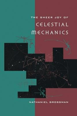 The Sheer Joy of Celestial Mechanics (Paperback, Softcover reprint of the original 1st ed. 1996): Nathaniel Grossman