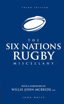 The Six Nations Rugby Miscellany (Hardcover): John White