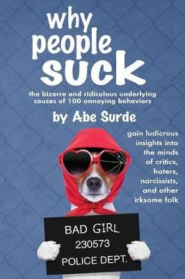 Why People Suck (Paperback): Abe B Surde