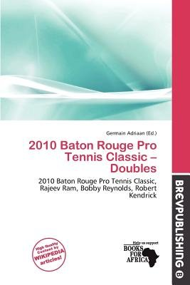 2010 Baton Rouge Pro Tennis Classic - Doubles (Paperback): Germain Adriaan