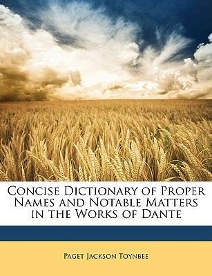 Concise Dictionary of Proper Names and Notable Matters in the Works of Dante (Paperback): Paget Jackson Toynbee