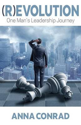 (R)Evolution - One Man's Leadership Journey (Paperback): Anna Conrad