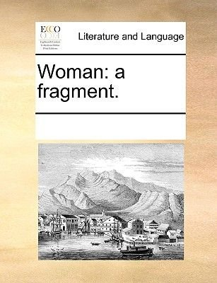 Woman - A Fragment. (Paperback): Multiple Contributors