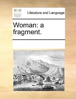Woman - A Fragment. (Paperback): Multiple Contributors