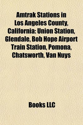 Amtrak Stations in Los Angeles County, California - Union Station, Glendale, Bob Hope Airport Train Station, Pomona,...