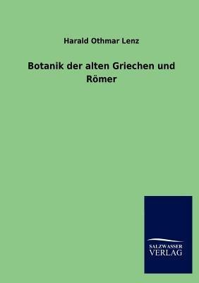 Botanik Der Alten Griechen Und R Mer (German, Paperback): Harald Othmar Lenz