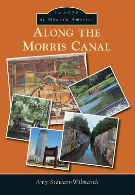 Along the Morris Canal (Paperback): Amy Stewart-Wilmarth