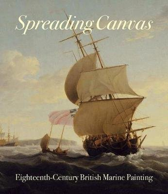 Spreading Canvas - Eighteenth-Century British Marine Painting (Hardcover): Eleanor Hughes