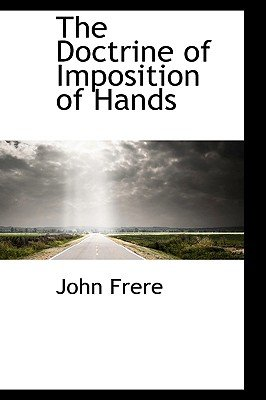 The Doctrine of Imposition of Hands (Paperback): John Frere
