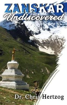 Zanskar Undiscovered (Paperback): Christopher Hertzog