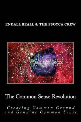 The Common Sense Revolution - Creating Common Ground and Genuine Common Sense (Paperback): Endall Beall