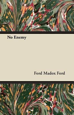 No Enemy (Paperback): Ford Madox Ford