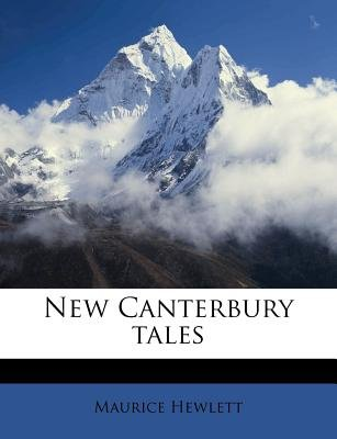New Canterbury Tales (Paperback): Maurice Hewlett
