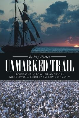 Unmarked Trail - Book One: Growing America; Book Two: A Poor Farm Boy's Odyssey (Paperback): E. Roy Hector