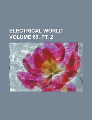 Electrical World Volume 69, PT. 2 (Paperback): Anonymous