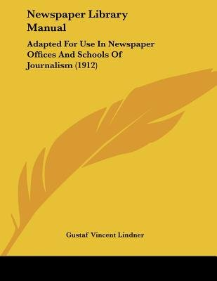 Newspaper Library Manual - Adapted for Use in Newspaper Offices and Schools of Journalism (1912) (Paperback): Gustaf Vincent...