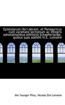Epistolarum Libri Decem, Et Panegyricus Cum Varietate Lectionum AC Integris Adnotationibus Editionis (Hardcover): Pliny,...