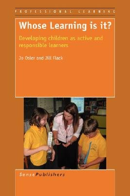Whose Learning Is It? Developing Children as Active and Responsible Learners (Paperback): Jo Osler, Jill Flack