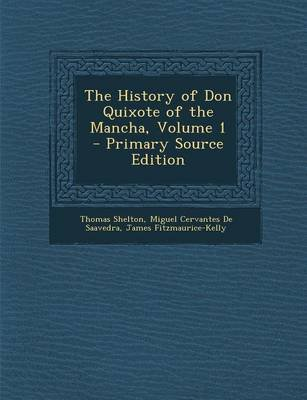 The History of Don Quixote of the Mancha, Volume 1 (Paperback, Primary Source): Thomas Shelton, Miguel Cervantes De Saavedra,...