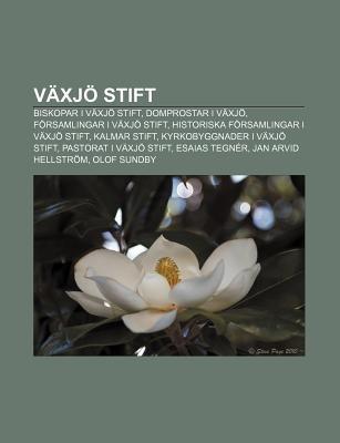 Vaxjo Stift - Biskopar I Vaxjo Stift, Domprostar I Vaxjo, Forsamlingar I Vaxjo Stift, Historiska Forsamlingar I Vaxjo Stift,...