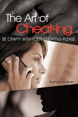 The Art of Cheating (Paperback): Raymond A. Senior