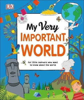 My Very Important World - For Little Learners who want to Know about the World (Hardcover): Dk