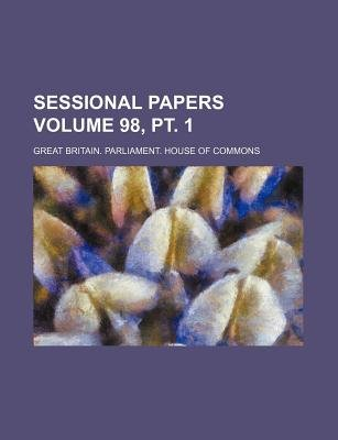 Sessional Papers Volume 98, PT. 1 (Paperback): Great Britain Commons