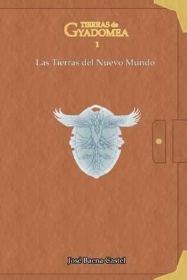 Tierras de Gyadomea 1. Las Tierras del Nuevo Mundo (Spanish, Paperback): Jose Baena Castel