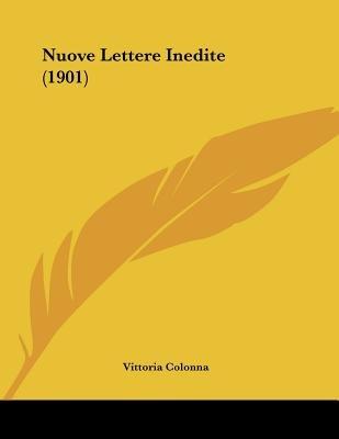 Nuove Lettere Inedite (1901) (Italian, Paperback): Vittoria Colonna