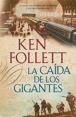 La Caida de Los Gigantes (Spanish, Electronic book text): Ken Follett