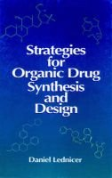 Strategies for Organic Drug Synthesis and Design (Hardcover): Daniel Lednicer