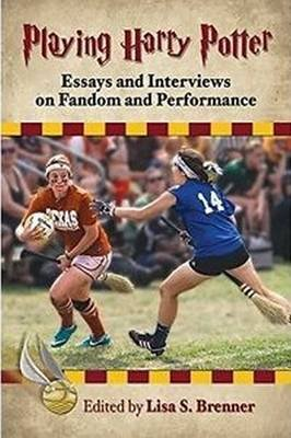 Playing Harry Potter - Essays and Interviews on Fandom and Performance (Paperback): Lisa S Brenner