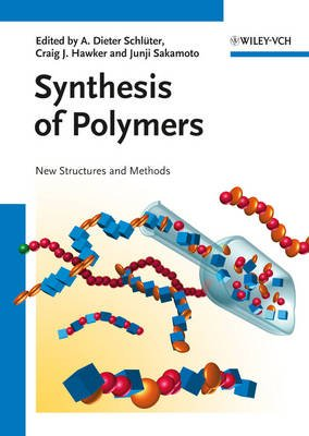 Synthesis of Polymers - New Structures and Methods (Hardcover): Dieter A. Schluter, Craig Hawker, Junji Sakamoto