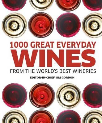 1000 Great Everyday Wines from the World's Best Wineries (Paperback): Jim Gordon
