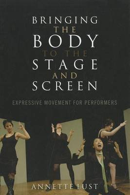 Bringing the Body to the Stage and Screen (Electronic book text): Annette Lust