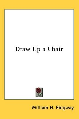 Draw Up a Chair (Paperback): William H. Ridgway