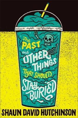 The Past and Other Things That Should Stay Buried (Hardcover): Shaun David Hutchinson