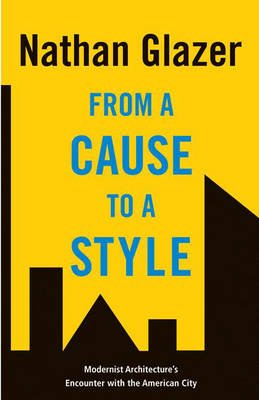 From a Cause to a Style - Modernist Architecture's Encounter with the American City (Hardcover): Nathan Glazer