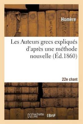 Les Auteurs Grecs Expliques D'Apres Une Methode Nouvelle Par Deux Traductions Francaises. 22e Chant (French, Paperback):...