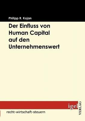 Der Einfluss Von Human Capital Auf Den Unternehmenswert (German, Paperback): Philipp R Kojan