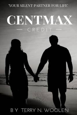 Centmax - Credit; Your Silent Partner (Paperback): Terry N Woolen