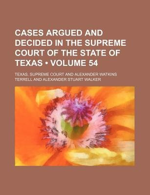 Cases Argued and Decided in the Supreme Court of the State of Texas (Volume 54) (Paperback): Texas Supreme Court