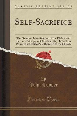 Self-Sacrifice - The Grandest Manifestation of the Divine, and the True Principle of Christian Life; Or the Lost Power of...